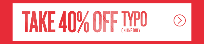 Black Friday is ON! Shop 40% off Typo