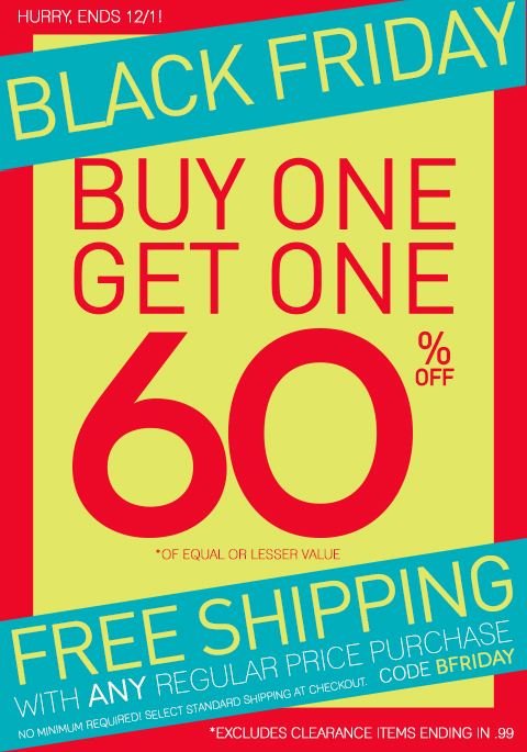 Beat the rush & shop today! In-Stores & Online - Buy 1, Get 1 60% Off Starts TODAY, 11/27!