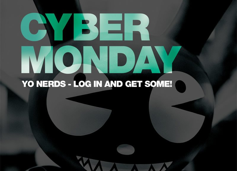 Cyber Monday.  Yo nerds - Log in and get some!