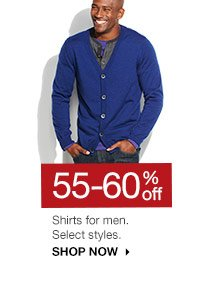 55-60% off Shirts for men. Select styles. SHOP NOW