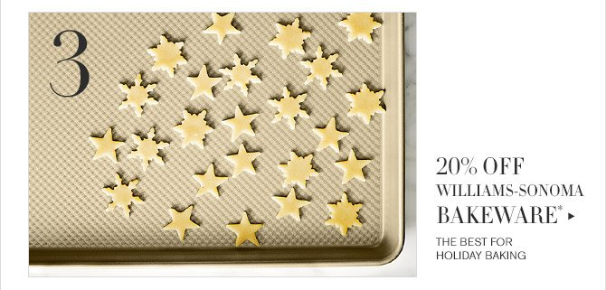 3 -- 20% OFF WILLIAMS-SONOMA BAKEWARE* -- THE BEST FOR HOLIDAY BAKING