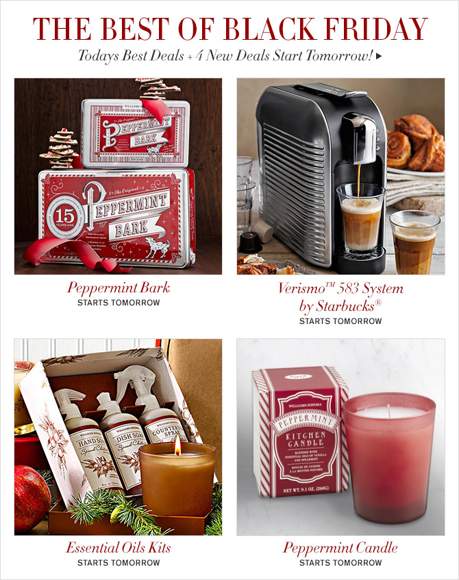 BLACK FRIDAY SNEAK PEEK -- More Deals Start Tomorrow! -- Peppermint Bark -- Verismo™ 583 System by Starbucks® -- Essential Oils Kits -- Peppermint Candle