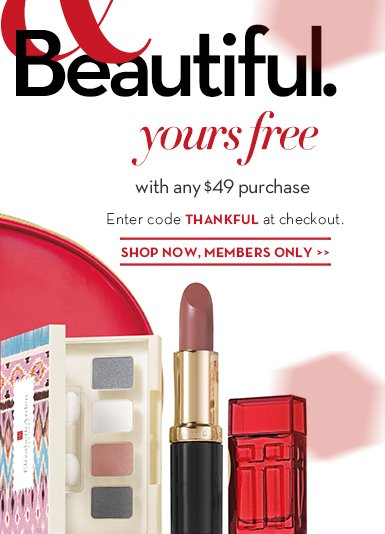 BY INVITATION ONLY. Thankful & Beautiful. Yours free with any $49 purchase. Enter code THANKFUL at checkout. SHOP NOW, MEMBERS ONLY.