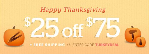 Happy Thanksgiving! Get $25 off your order