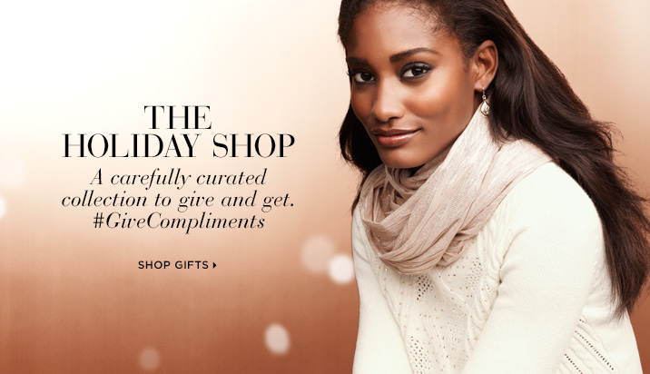THE HOLIDAY SHOP    A carefully curated collection to give and get.  #GiveCompliments   SHOP GIFTS ›