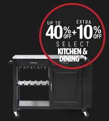 Up to 40% off + Extra 10% off Select Kitchen & Dining**