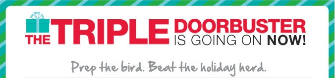 The Triple Doorbuster is going on now! | Prep the bird. Beat the holiday herd.
