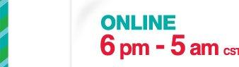 Online 6pm - 5am CST