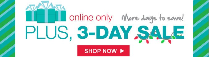Plus, 3-day sale | Online only | More days to save! | Shop Now