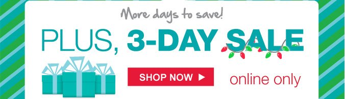 More days to save! | PLUS, 3-DAY SALE | SHOP NOW | online only