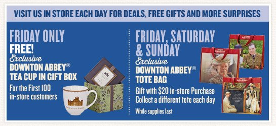 Visit us in store each day for Deals, Free Gifts & More Surprises!