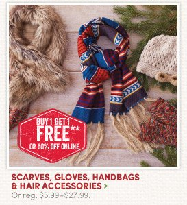All Scarves, Gloves, Handbags & Hair Accessories – Buy One, Get One FREE!