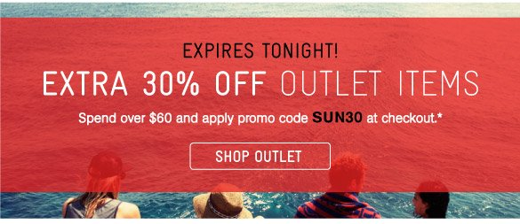 Ends Tonight! Extra 30% Off Outlet Items*