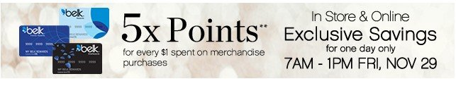 5x Points. In Store and on Belk.com Exclusive Savings for one day only Nov 29.