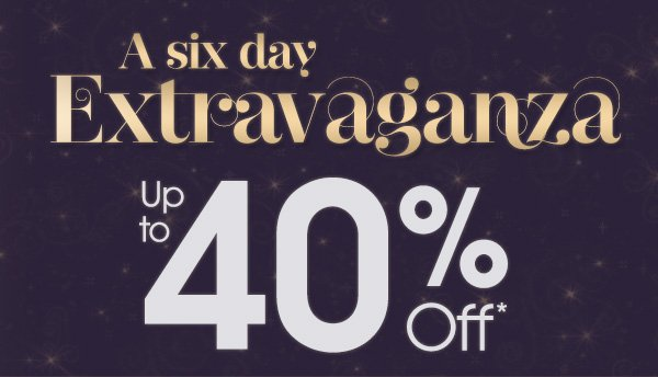 Up to 40% Off in the Six Day Extravaganza