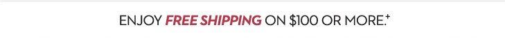 Enjoy FREE SHIPPING on $100 or More+
