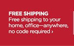 FREE SHIPPING Free shipping to your home,  office-anywhere, no code required