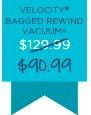 VELOCITY® BAGGED REWIND VACUUM - $90.99