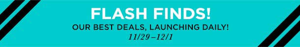 Flash Finds! Our Best Deals, Launching Daily!