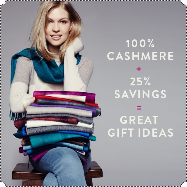 100% CASHMERE + 25% SAVINGS = GREAT GIFT IDEAS