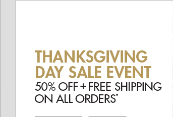 THANKSGIVING DAY SALE EVENT - 50% OFF + FREE SHIPPING ON ALL ORDERS*