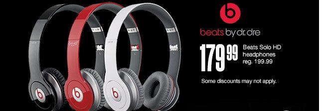 $179.99 Beats Solo HD headphones reg. 199.99. Some discounts may not apply.