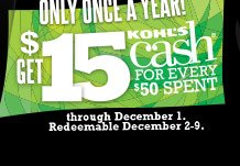 Only once a year! Get $15 Kohl's Cash for every $50 spent through December 1. Redeemable December 2-9.