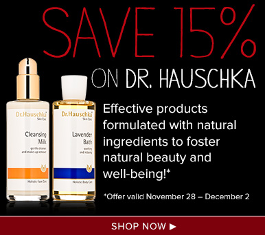 Save 15% on Dr. Hauschka 15%Effective products formulated with natural ingredients to foster natural beauty and well-being!**Offer valid November 28 – December 2 Shop Now>>