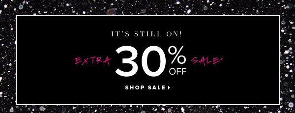 It's Still On! Extra 30% Off Sale* - - Shop Sale