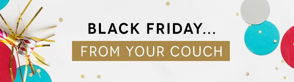 Black Friday…from Your Couch