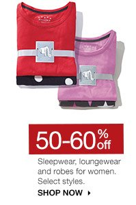 50-60% off Sleepwear, loungewear and robes for women. Select styles. SHOP NOW