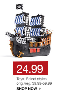 24.99 Toys. Select styles. orig./reg. 39.99-59.99. SHOP NOW