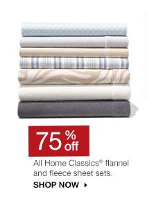 75% off All Home Classics flannel and fleece sheet sets. SHOP NOW
