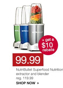 99.99 + get a $10 rebate NutriBullet Superfood Nutrition extractor and blender. reg. 119.99. SHOP NOW