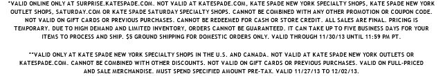 valid online only at surprise.katespade.com. valid only at kate spade new york specialty shops in the u.s. and canada.