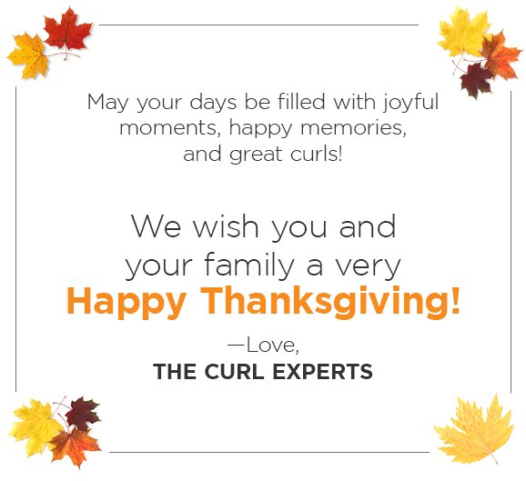 We wish you and your family a very Happy Thanksgiving - Love, The Curl Experts