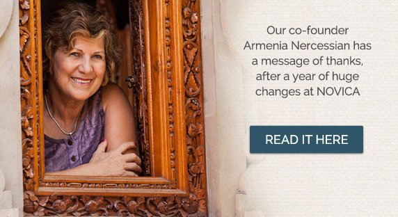 Our co-founder Armenia Nercessian has a message of thanks, after a year of huge changes at NOVICA - Read it Here
