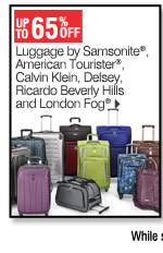 65% off Luggage by  Samsonite® American Tourister® Calvin Klein, Delsey, Ricardo Beverly Hills and London  Fog&reg