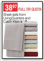 38.97 full or queen Sheet  sets from LivingQuarters and Calvin Klein