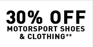 30% OFF MOTORSPORT SHOES & CLOTHING**