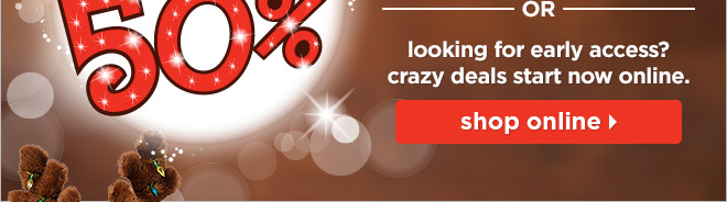 The crazy deals start now online!