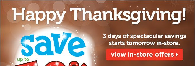 3 days of spectacular in-store savings starts 11/29!
