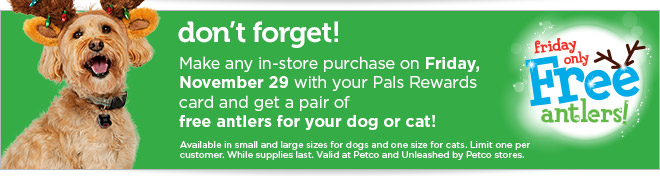 Get FREE antlers with any in-store purchase on November 29th!