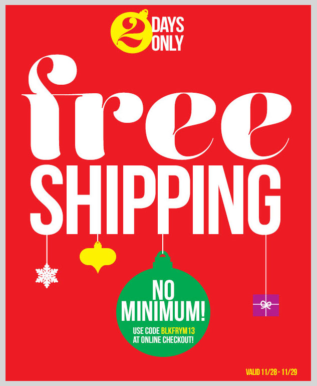 HAPPY THANKSGIVING! 2 DAYS ONLY! FREE SHIPPING - No Minimum! SHOP NOW!