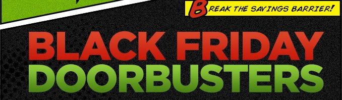 BLACK FRIDAY DOORBUSTERS | BREAK THE SAVINGS BARRIER!