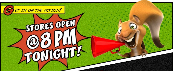 GET IN ON THE ACTION! | STORES OPEN @ 8PM TONIGHT!