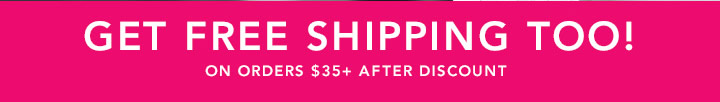 Get Free Shipping Too! On orders $35+ After Discount