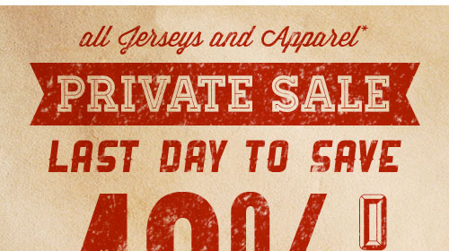 LAST DAY TO SAVE- PRIVATE SALE - All Jerseys and Apparel 40% OFF