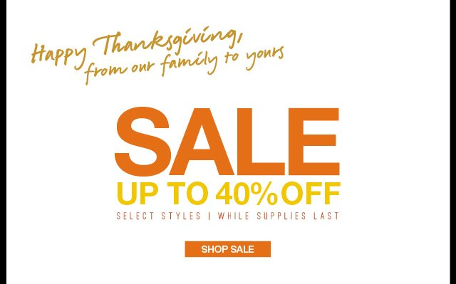 Happy Thanksgiving from our family to yours! - Up to 40% off  - Shop Sale Now!