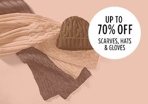 Up to 70% Off: Scarves, Hats & Gloves